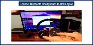 Connect Bluetooth Headphones to Dell Laptop
