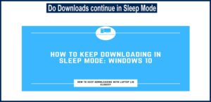Do Downloads continue in sleep mode