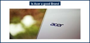 Is Acer a good Brand?