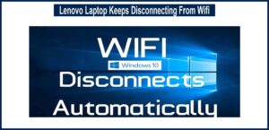 Lenovo Laptop Keeps Disconnecting From Wifi