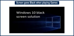 The screen goes Black when playing Games on Windows 10