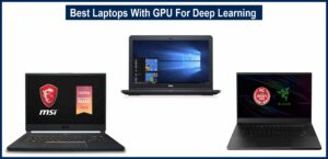 Best Laptops With GPU For Deep Learning