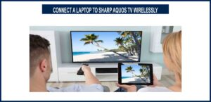 HOW TO CONNECT A LAPTOP TO SHARP AQUOS TV WIRELESSLY