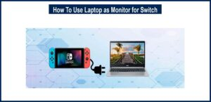 How To Use Laptop as Monitor for Switch