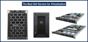 The Best Dell Servers for Virtualization