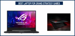 BEST LAPTOP FOR GRAND STRATEGY GAMES