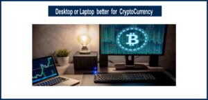 IS DESKTOP OR A LAPTOP BETTER FOR CRYPTOCURRENCY