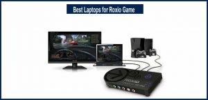 Best Laptops for Roxio Game
