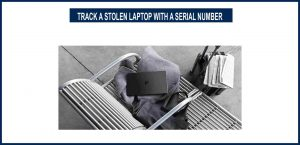 TRACK A STOLEN LAPTOP WITH A SERIAL NUMBER