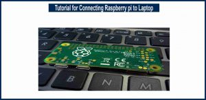 Tutorial for Connecting Raspberry pi to Laptop