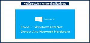 Windows Did Not Detect Any Networking Hardware