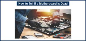 How to Tell if a Motherboard is Dead